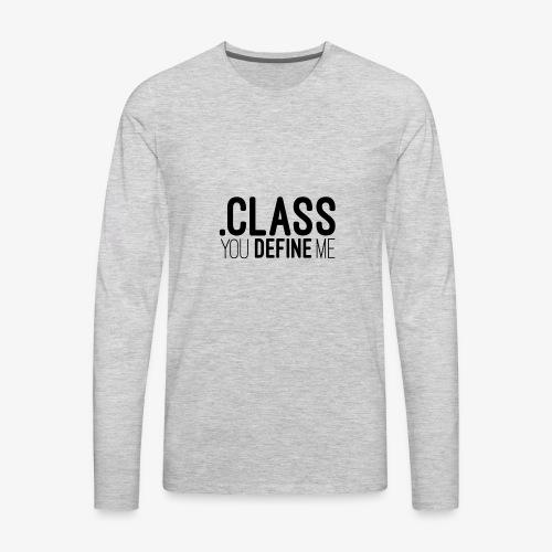 Class, you define me! - Men's Premium Long Sleeve T-Shirt