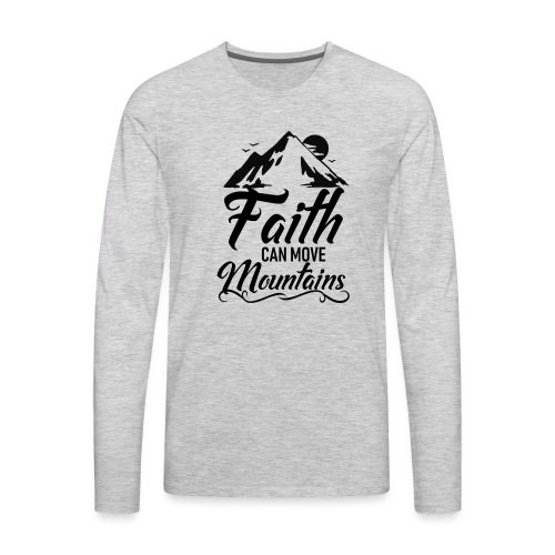 Faith can move mountains - Men's Premium Long Sleeve T-Shirt