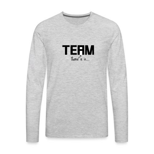 You are the TEAM - Premium Design - Men's Premium Long Sleeve T-Shirt
