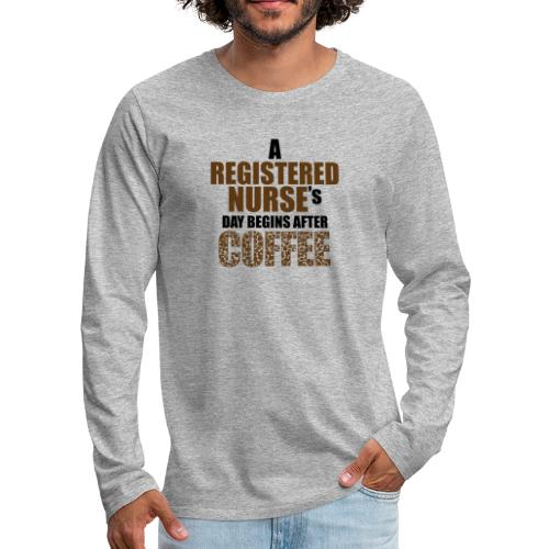Register Nurse Day Begins After Coffee - Men's Premium Long Sleeve T-Shirt