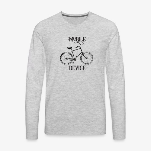 My Mobile Device is a Bicycle - Men's Premium Long Sleeve T-Shirt