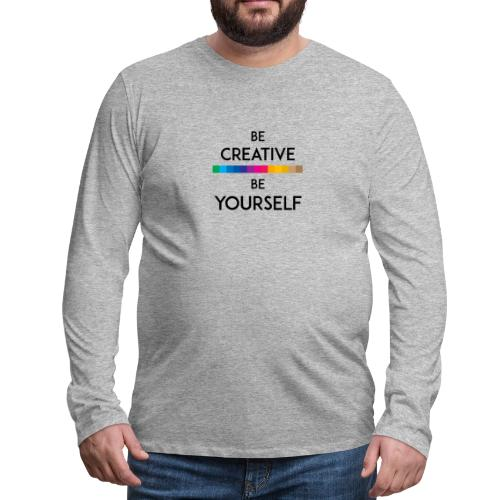 BE CREATIVE BE YOURSELF - Men's Premium Long Sleeve T-Shirt