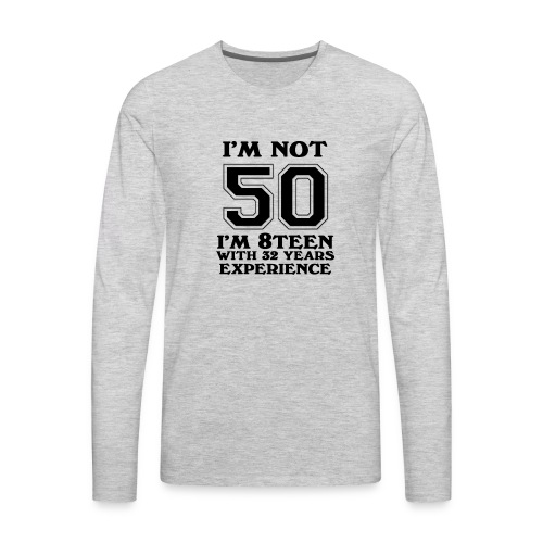 8teen black not 50 - Men's Premium Long Sleeve T-Shirt