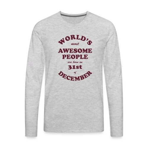 Most Awesome People are born on 31st of December - Men's Premium Long Sleeve T-Shirt
