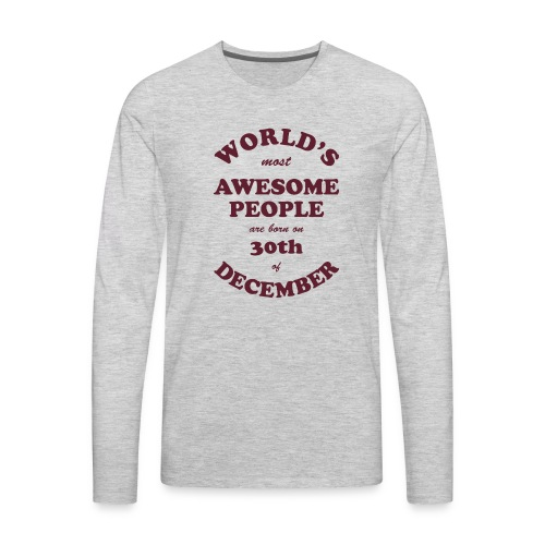 Most Awesome People are born on 30th of December - Men's Premium Long Sleeve T-Shirt
