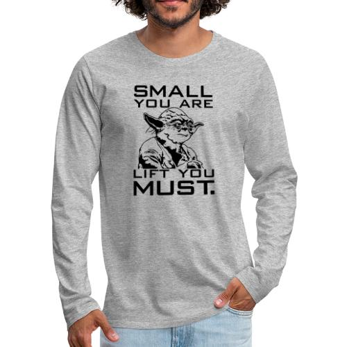 Small You Are Gym Motivation - Men's Premium Long Sleeve T-Shirt