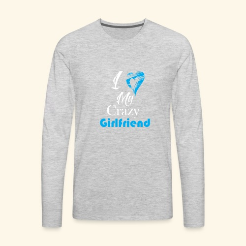 Love My Crazy Girlfriend Blue - Men's Premium Long Sleeve T-Shirt