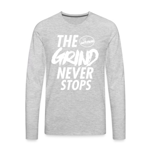 The grind never stops - Men's Premium Long Sleeve T-Shirt