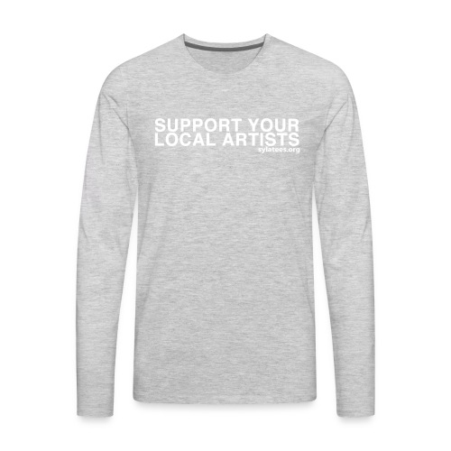 Support Your Local Artists! (White Lettering) - Men's Premium Long Sleeve T-Shirt