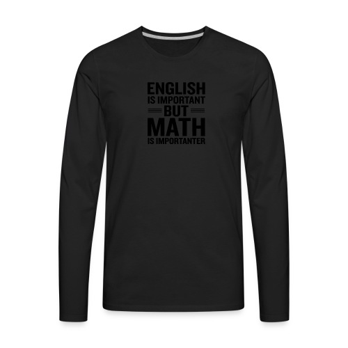English Is Important But Math Is Importanter merch - Men's Premium Long Sleeve T-Shirt
