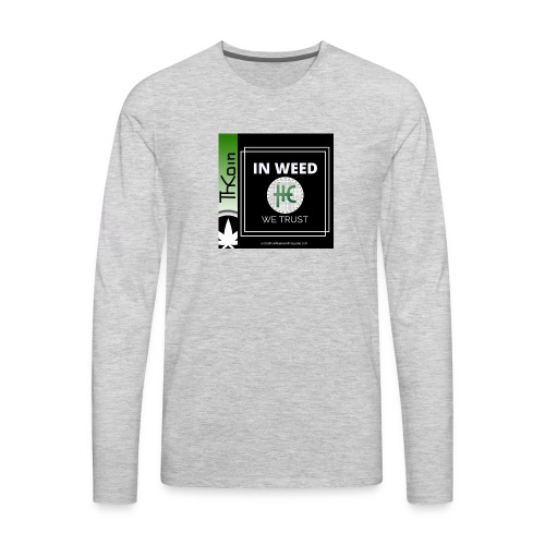 In Weed We Trust - Men's Premium Long Sleeve T-Shirt