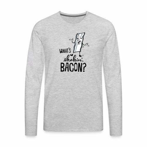What's Shakin' Bacon - Men's Premium Long Sleeve T-Shirt