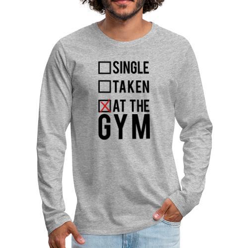 Single, taken, At The Gym - Men's Premium Long Sleeve T-Shirt