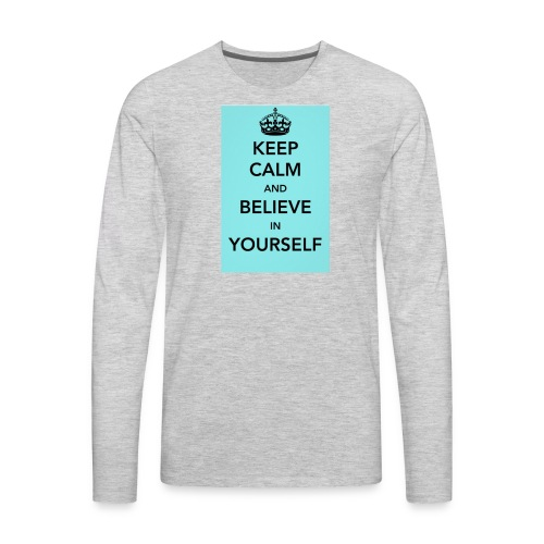 Keep calm and believe in yourself - Men's Premium Long Sleeve T-Shirt