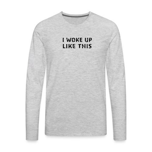 funny fashion I Woke up like this shirt - Men's Premium Long Sleeve T-Shirt