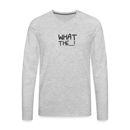 What The....? Cool Trendy Logo Design T-shirt - Men's Premium Long Sleeve T-Shirt