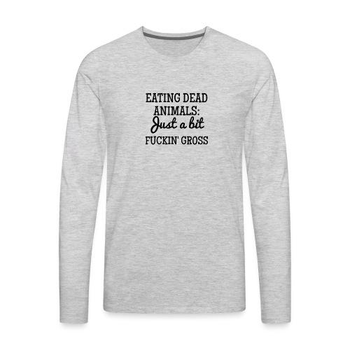 Eating Dead Animals - Men's Premium Long Sleeve T-Shirt