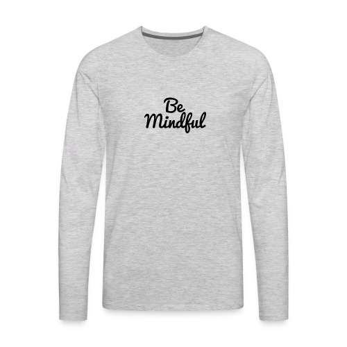 Be Mindful - Men's Premium Long Sleeve T-Shirt