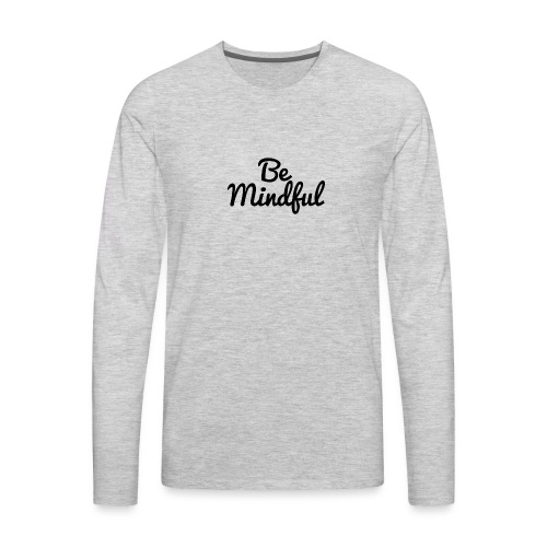 Be Mindful - Men's Premium Long Sleeve T-Shirt