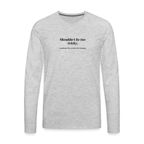 Shouldn't be too tricky - Men's Premium Long Sleeve T-Shirt