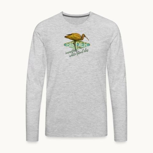 BIRDER - White-faced ibis - Carolyn Sandstrom - Men's Premium Long Sleeve T-Shirt