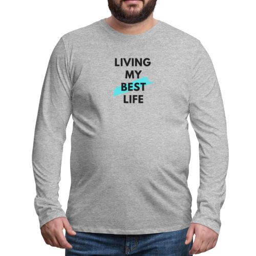 Living My Best Life - Men's Premium Long Sleeve T-Shirt