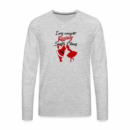 I was caught kissing Santa Claus 2 - Men's Premium Long Sleeve T-Shirt