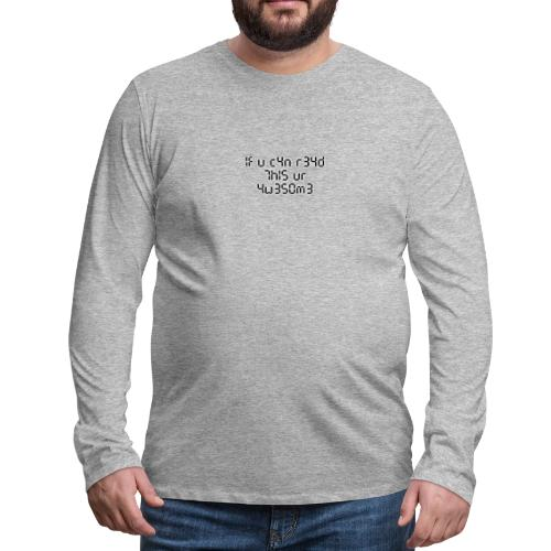 If you can read this, you're awesome - black - Men's Premium Long Sleeve T-Shirt