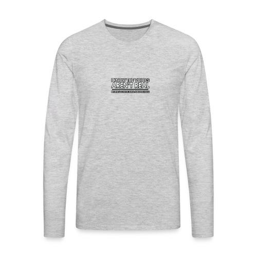 VOICES AREN'T REAL - Men's Premium Long Sleeve T-Shirt