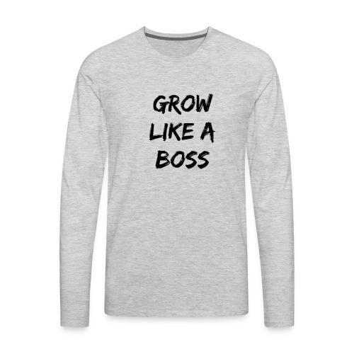 grow like a boss - Men's Premium Long Sleeve T-Shirt