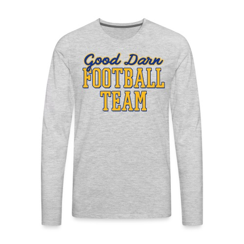 Good Darn Football Team - Men's Premium Long Sleeve T-Shirt