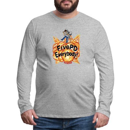 It's FivePD Everybody! - Men's Premium Long Sleeve T-Shirt