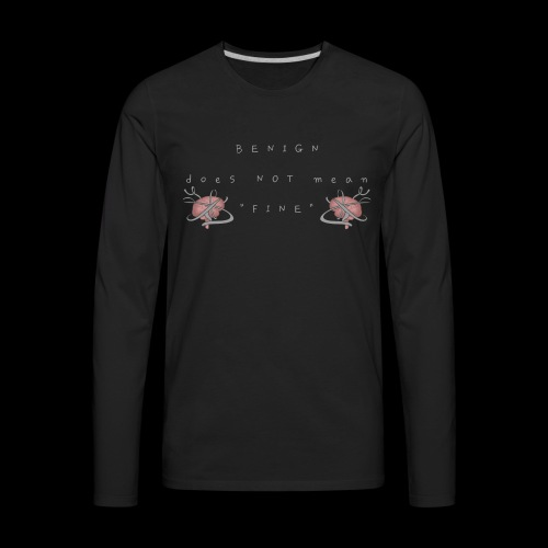Benign does NOT mean fine - Men's Premium Long Sleeve T-Shirt