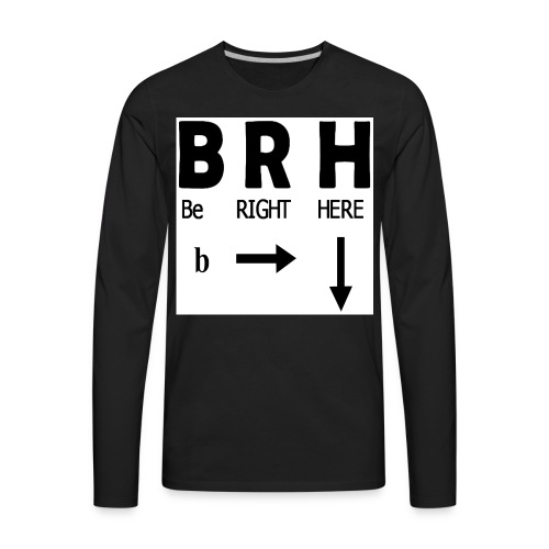 Be Right Here - Men's Premium Long Sleeve T-Shirt