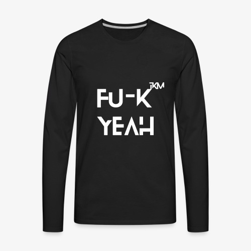 FU-K YEAH - Men's Premium Long Sleeve T-Shirt