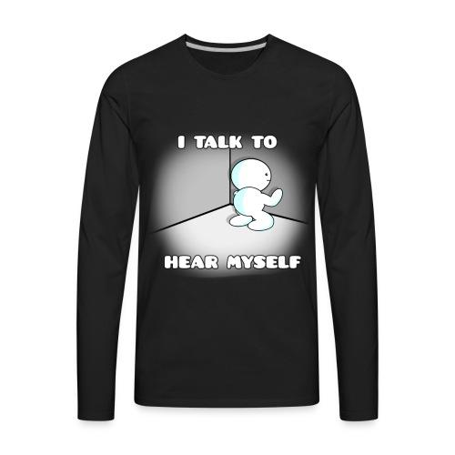I talk to hear myself - Men's Premium Long Sleeve T-Shirt