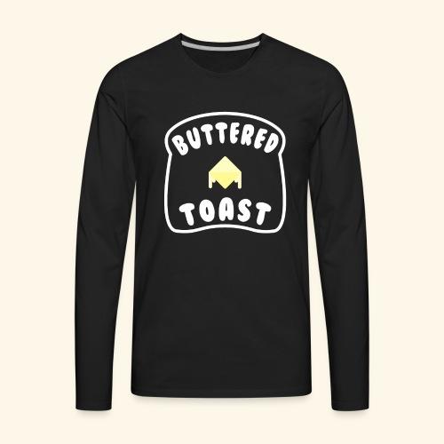 Buttered Toast - Men's Premium Long Sleeve T-Shirt
