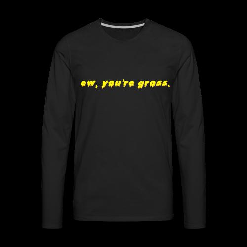 ew, you're gross. - Men's Premium Long Sleeve T-Shirt