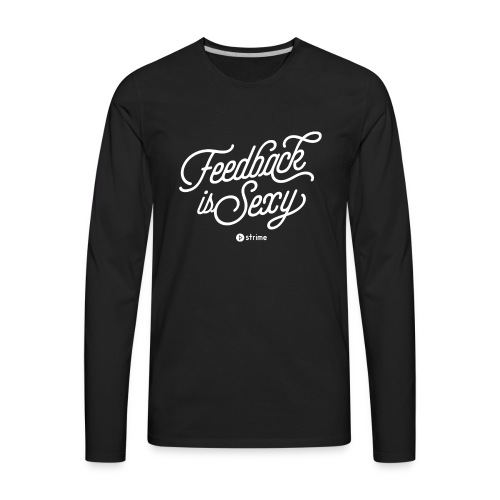 Feedback is Sexy - Men's Premium Long Sleeve T-Shirt