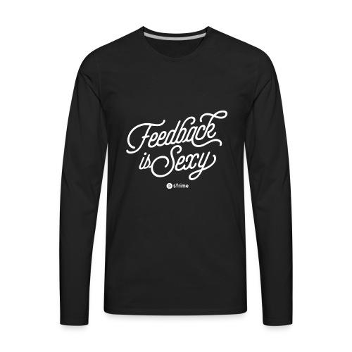 Feedback is Sexy - Men's Premium Long Sleeve T-Shirt