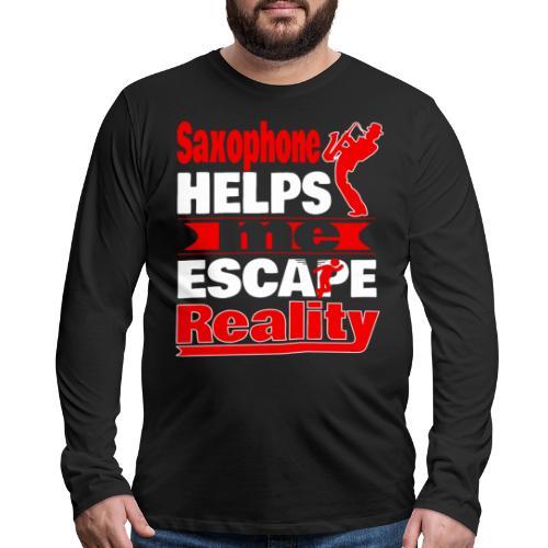 Saxophone Helps Me Escape Reality T shirt - Men's Premium Long Sleeve T-Shirt