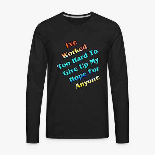 Worked Too Hard To Give Up My Hope - Men's Premium Long Sleeve T-Shirt