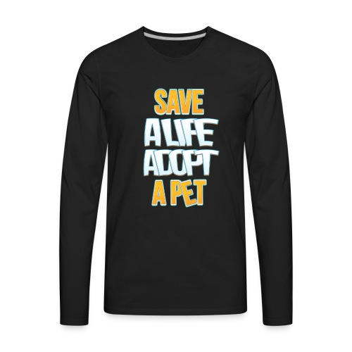 Save a life adopt a pet - Men's Premium Long Sleeve T-Shirt