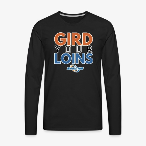 Gird Your Loins - Men's Premium Long Sleeve T-Shirt