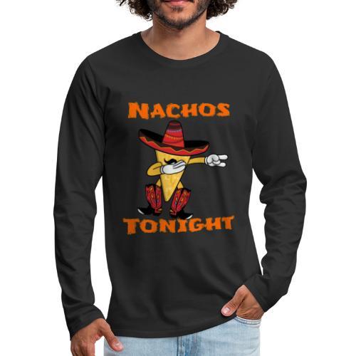 Nachos Tonight - Men's Premium Long Sleeve T-Shirt