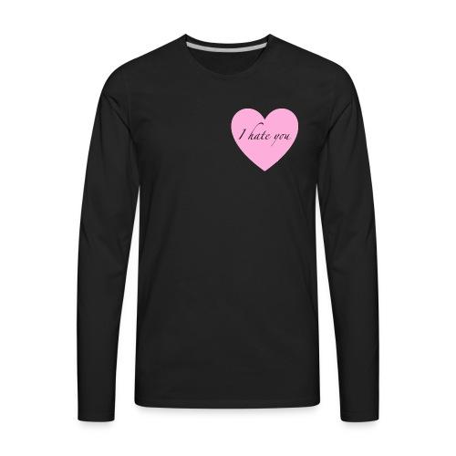 I hate you - Men's Premium Long Sleeve T-Shirt