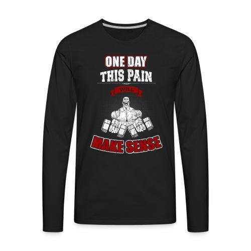 Pain Will Make Sense - Men's Premium Long Sleeve T-Shirt