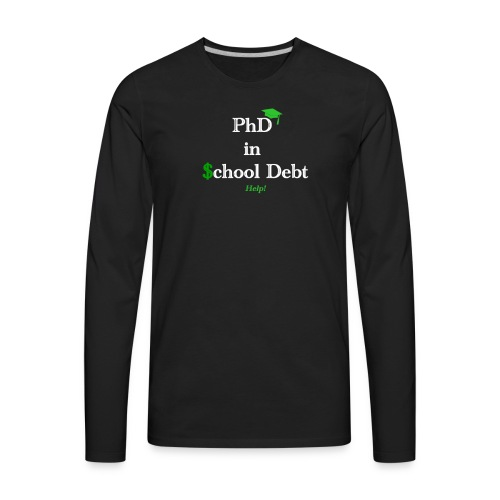 Graduation: Phd in School Debt - Men's Premium Long Sleeve T-Shirt