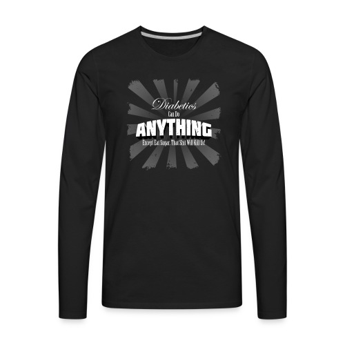 Diabetics Can Do Anything........... - Men's Premium Long Sleeve T-Shirt