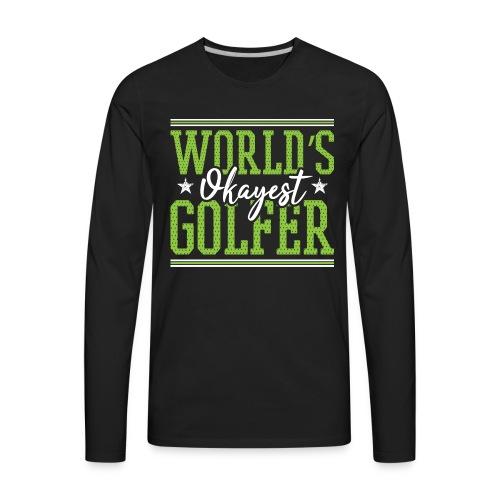 World's Okayest Golfer - Men's Premium Long Sleeve T-Shirt
